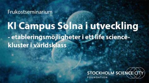 KI Campus Solna i utveckling- etableringsmöjligheter i ett life science-kluster i världsklass