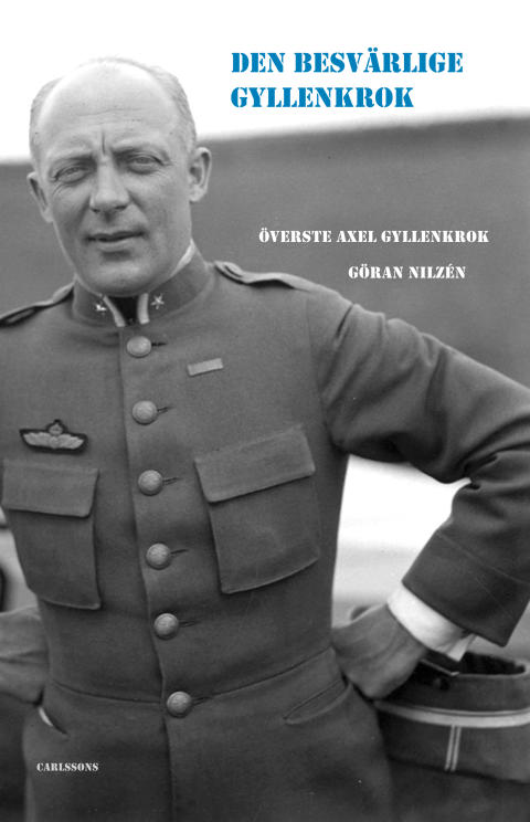 Den besvärlige Gyllenkrok. Överste Axel Gyllenkrok. Ny bok!