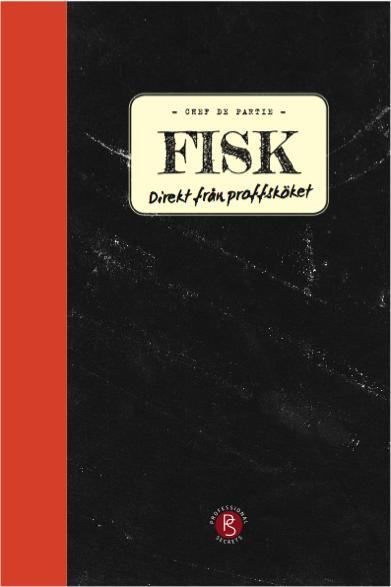 Chef de Partie FISK - Boken som gör dig till en ännu bättre och ännu mer inspirerad kock i ditt eget kök!