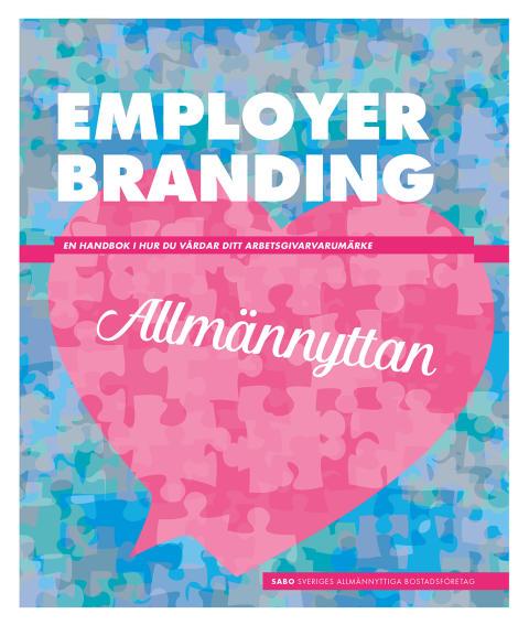 SABOs nya handbok Employer Branding - en handbok i hur företag inom allmännyttan bäst kan vårda sitt arbetsgivarvarumärke.