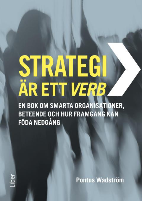 Strategi är ett verb – en bok om smarta organisationer, beteende och hur framgång kan föda nedgång