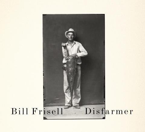 """""""Disfarmer"""", nya albumet med Sverigeaktuella Bill Frisell."""