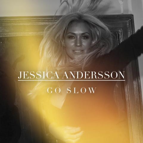 """Jessica Andersson """"Go Slow"""""""