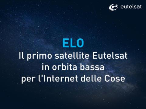 Eutelsat commissiona ELO, il suo primo satellite in orbita terrestre bassa progettato per l'Internet delle Cose (IoT)