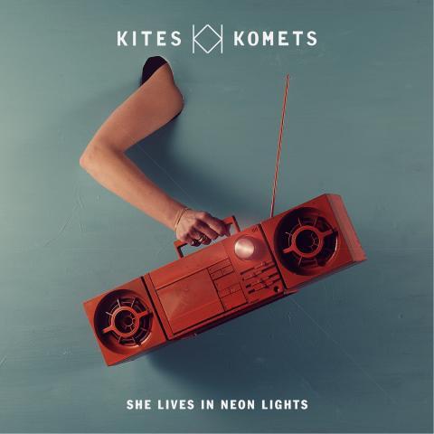 Kites & Komets - She Lives In Neon Lights