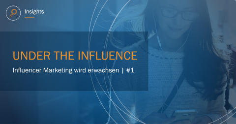 Under the influence - Influencer Marketing wird erwachsen | Teil 1
