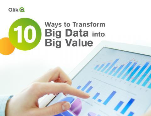 Get 10 smart strategies for transforming Big Data into big value in this Qlik e-book
