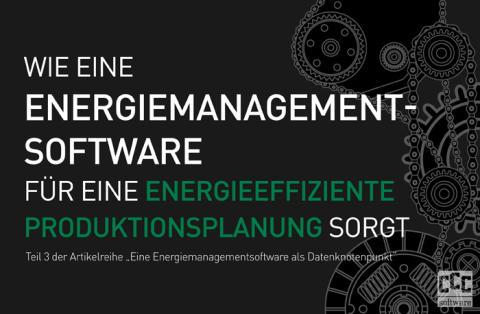 Wie eine Energiemanagementsoftware für eine energieeffiziente Produktionsplanung sorgt