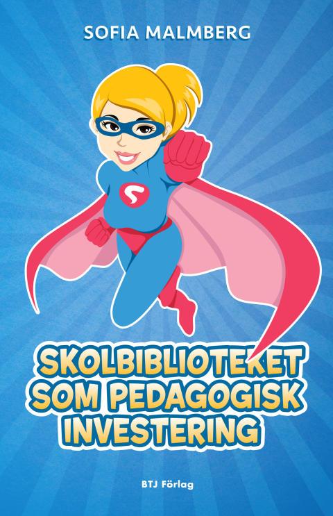Ny bok från BTJ Förlag: Skolbiblioteket som pedagogisk investering!