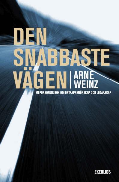 Ny bok: Den snabbaste vägen - en personlig bok om entreprenörskap och ledarskap av Arne Weinz