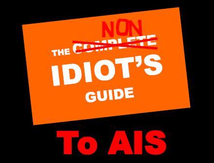 AIS - A non idiot's guide!