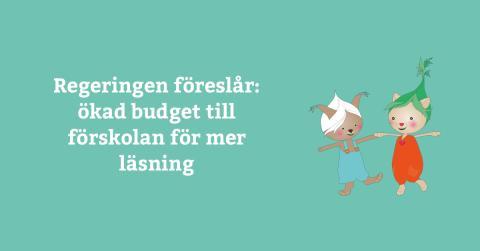 Regeringen föreslår: ökad budget till förskolan för mer läsning