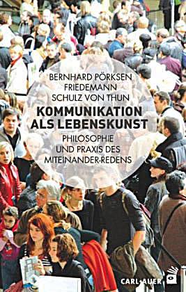 Kommunikation als Lebenskunst – Philosophie und Praxis des Miteinander-Redens