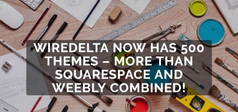 Wiredelta Now Has 500 Themes – More Than Squarespace And Weebly Combined!