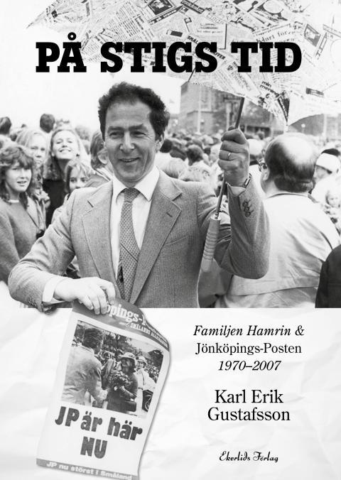 Omslag till boken På Stigs tid - familjen Hamrin & Jönköpings-Posten 1970-2007 av Karl Erik Gustafsson