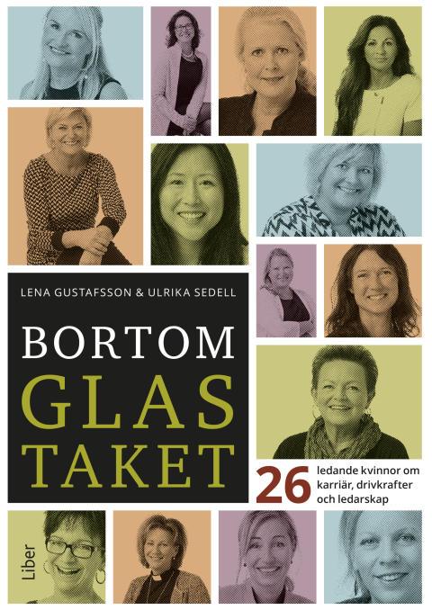 Bortom glastaket - 26 ledande kvinnor om karriär, drivkrafter och ledarskap