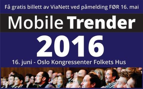 Gå ikke glipp av Mobile Trender 16. juni ved Oslo Kongressenter - Sikre deg GRATIS billetter fra ViaNett nå!
