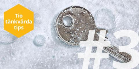Tio tänkvärda tips – TIPS 3: Innan låset fryser