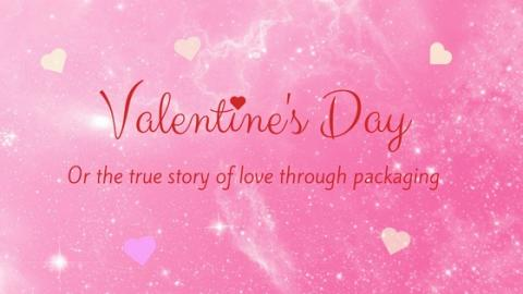 Valentine's Day (or the true story of love through packaging)