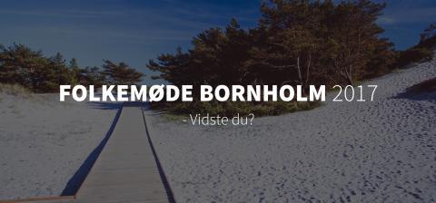 Folkemøde Bornholm 2017 - Vidste du?