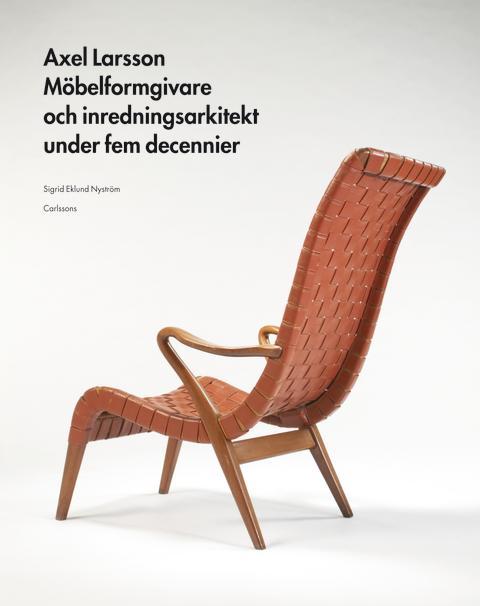 Axel Larsson – Möbelformgivare och inredningsarkitekt under fem decennier