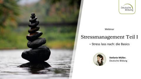 Stressmanagement Teil I: Stress lass nach – die Basics