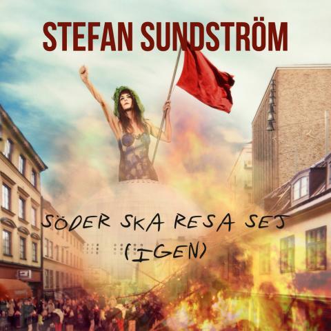 """Idag släpps Stefan Sundströms nya EP """"Söder ska resa sej (igen)"""""""
