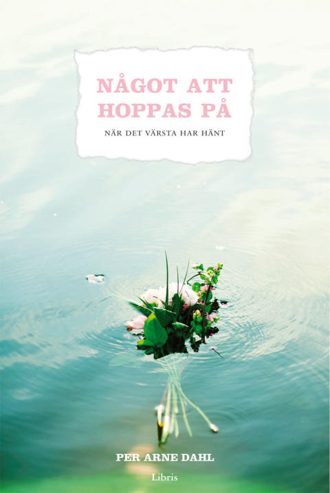 Pressmeddelande från Libris förlag: Norske prästen och krönikören Per Arne Dahl skriver om sorg och hopp