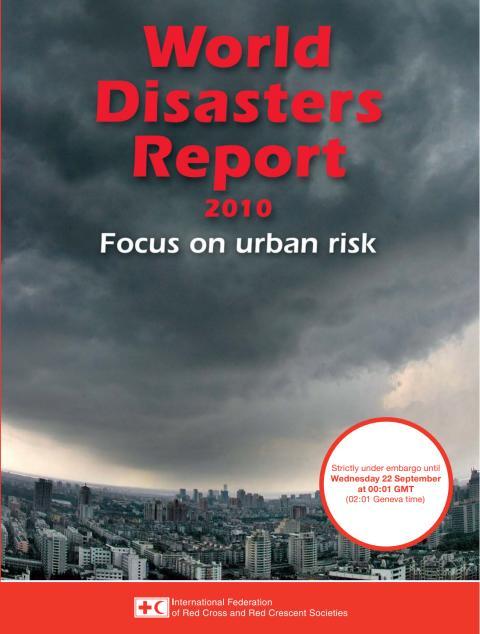 World Disaster Report 2010 - 2,5 miljarder människor i urbana miljöer är extremt utsatta vid katastrofer