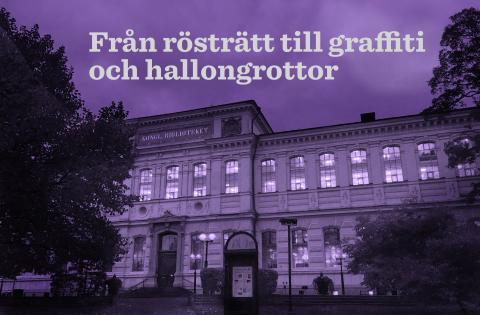 Kulturnatt på KB 21/4: Från rösträtt till graffiti och hallongrottor