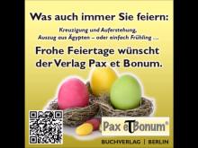 Was auch immer Sie feiern: Kreuzigung und Auferstehung, Auszug aus Ägypten – oder einfach Frühling …  Frohe Feiertage wünscht  der Verlag Pax et Bonum.