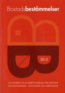 """Ny utgåva: """"Bostadsbestämmelser 2012. En handbok om byggbestämmelser för bostäder och bostadsmiljö – nybyggnad och ombyggnad."""""""