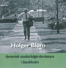 Bokrelease: Holger Blom - dynamisk trädgårdsmästare i Stockholm