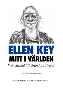 Aktuell och kontroversiell: Ellen Key mitt i världen
