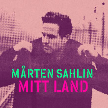 """- """"Född ur frustration"""" - Mårten Sahlin släpper singeln """"Mitt land"""" på Sveriges nationaldag"""