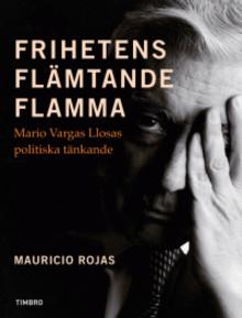 Mauricio Rojas belyser Vargas Llosas liberala gärning i ny bok