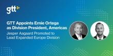 GTT utser Ernie Ortega till divisionschef för Amerika och Jesper Aagaard får utökat ansvar för den europeiska divisionen