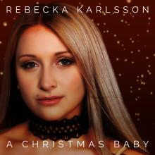 """Idol-finalisten Rebecka Karlsson släpper idag den stämningsfulla jullåten """"A Christmas Baby""""."""