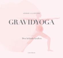 Gravidyoga - uppföljaren till hyllade Healing Yoga av Jennie Liljefors