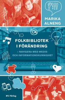 Folkbibliotek i förändring – navigera med medie- och informationskunnighet! – ny bok från BTJ Förlag