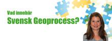 Vad innebär Svensk Geoprocess?