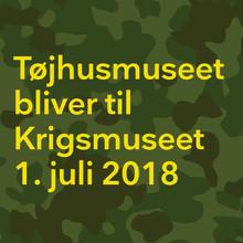 Tøjhusmuseet skifter navn til 'Krigsmuseet'. Åbent hus 1. juli