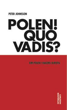 Polen! Quo vadis? Om Polen i dagens Europa. Ny bok!