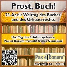 Prost, Buch! Am 23. April:  Welttag des Buches und des Urheberrechts. Und Tag des Reinheitsgebotes. Pax et Bonum wünscht frohes Genießen!