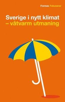 Ny pocketbok från Forskningsrådet Formas:  Sverige i nytt klimat – våtvarm utmaning