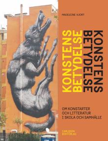 Konstens betydelse. Om konstarter och litteratur i skola och samhälle. Ny bok!