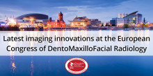 Latest imaging innovations at the European Congress of DentoMaxilloFacial Radiology (ECDMFR)