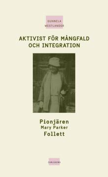 Ny bok: Aktivist för mångfald och integration, Pionjären Mary Parker Follett