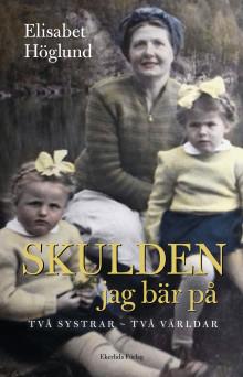 Ny bok: Skulden jag bär på. Två systrar - två världar av Elisabet Höglund
