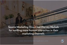 Source Marketing Direct hail Harvey Nichols for instilling more human interaction in their marketing channels